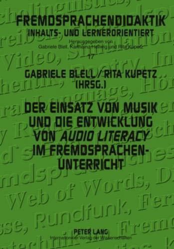 Der Einsatz von Musik und die Entwicklung von «audio literacy» im Fremdsprachenunterricht (Fremdsprachendidaktik inhalts- und lernerorientiert / ... - content- and learner-oriented, Band 17)