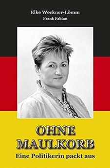Ohne Maulkorb - Eine Politikerin packt aus