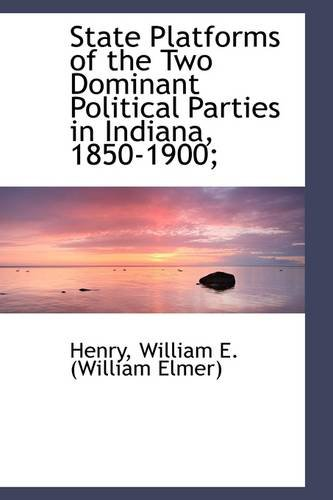 State Platforms of the Two Dominant Political Parties in Indiana, 1850-1900;