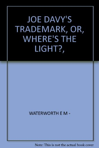 JOE DAVY\'S TRADEMARK, OR, WHERE\'S THE LIGHT?,