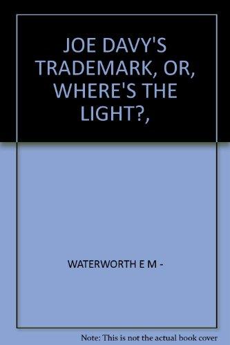 JOE DAVY\'S TRADEMARK, OR, WHERE\'S THE LIGHT?,
