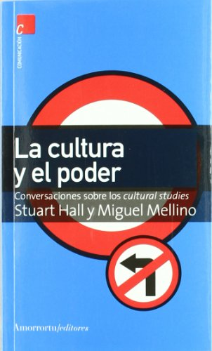 La cultura y el poder: Conversaciones sobre los cultural studies (Comunicación, cultura y medios) por Stuart Hall