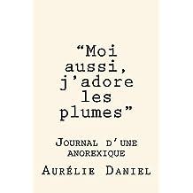 """""""Moi aussi, j'adore les plumes"""" - Journal d'une anorexique"""