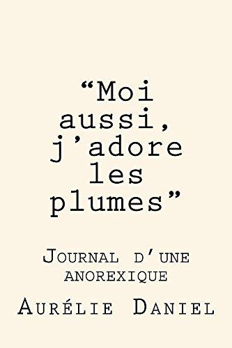 Moi aussi, j'adore les plumes - Journal d'une anorexique
