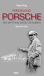Ferdinand Porsche - Ein Mythos wird geboren