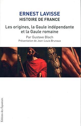 LES ORIGINES, LA GAULE INDEPENDANTE, LA GAULE ROMA par Ernest Lavisse, Gustave Bloch