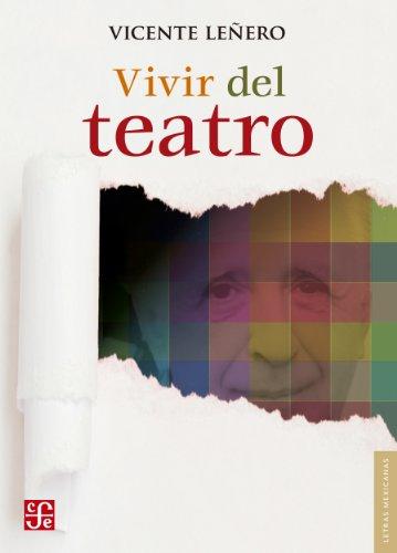 Vivir del teatro (Letras Mexicanas) por Vicente Leñero