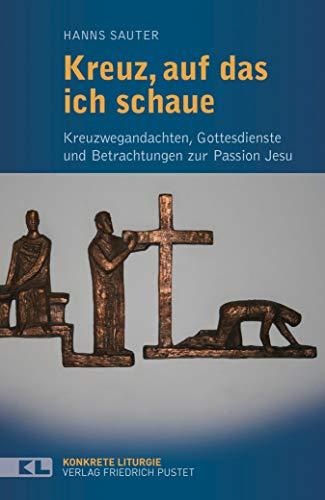 Kreuz, auf das ich schaue: Kreuzwegandachten, Gottesdienste und Betrachtungen zur Passion Jesu (Konkrete Liturgie)