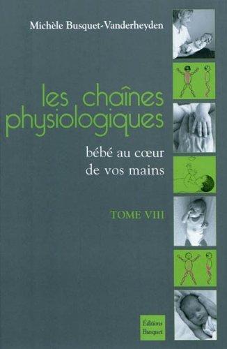 Les chaînes physiologiques : Tome 8, Bébé au coeur de vos mains par Michèle Busquet-Vanderheyden