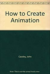 How to Create Animation by John Cawley (1991-02-02)