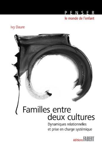 Familles entre deux cultures : Dynamiques relationnelles et prise en charge systémique par Ivy Daure