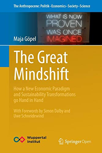 The Great Mindshift: How a New Economic Paradigm and Sustainability Transformations go Hand in Hand (The Anthropocene: Politik-Economics-Society-Science, Band 2)