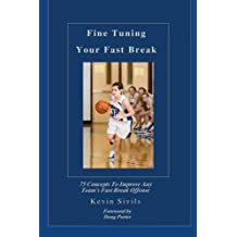 Fine Tuning Your Fast Break: 75 Concepts to Improve Any Team's Fast Break Offense by Kevin Sivils (2011-07-25)