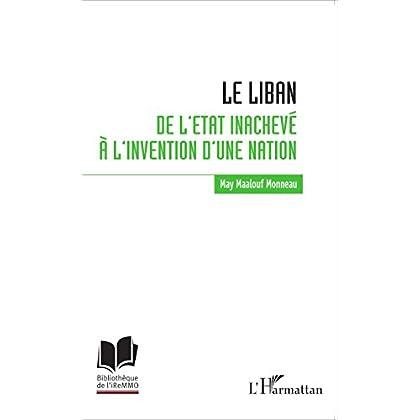Le Liban : de l'Etat inachevé à l'invention d'une nation (Bibliothèque de l'iReMMO t. 18)