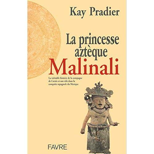 La Princesse aztèque Malinali : La véritable histoire de la compagne aztèque de Cortès, qui joua un rôle crucial au cours de la conquête espagnole du Mexique