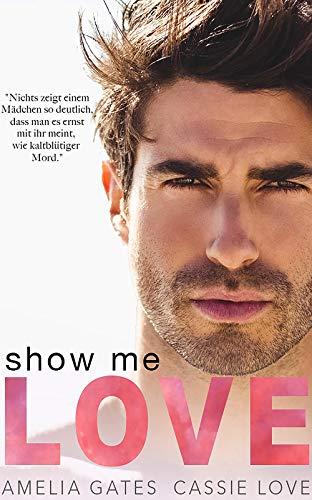 Show me Love: Liebesroman von [Gates, Amelia, Love, Cassie]