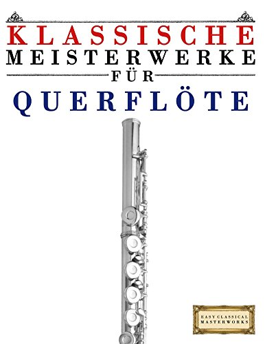 Klassische Meisterwerke für Querflöte: Leichte Stücke von Bach, Beethoven, Brahms, Handel, Haydn, Mozart, Schubert, Tchaikovsky, Vivaldi und Wagner
