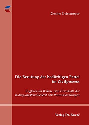 Die Berufung der bedürftigen Partei im Zivilprozess: Zugleich ein Beitrag zum Grundsatz der Bedingungsfeindlichkeit von Prozesshandlungen (Schriften zum Zivilprozessrecht)