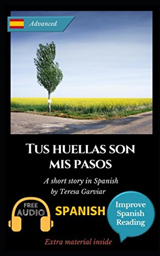 Tus huellas son mis pasos: Learn Spanish with Improve Spanish Reading. Aprende español con lecturas graduadas. por Teresa Garviar