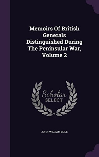 Memoirs Of British Generals Distinguished During The Peninsular War, Volume 2