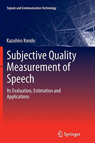 Subjective Quality Measurement of Speech: Its Evaluation, Estimation and Applications (Signals and Communication Technology)