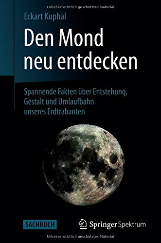 Den Mond neu entdecken: Spannende Fakten über Entstehung, Gestalt und Umlaufbahn unseres Erdtrabanten