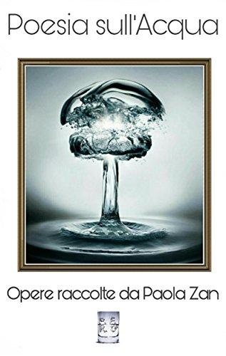 Poesia sull'acqua. Opere raccolte da Paola Zan: