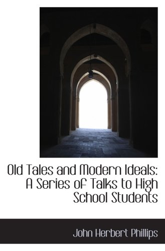 Old Tales and Modern Ideals: A Series of Talks to High School Students