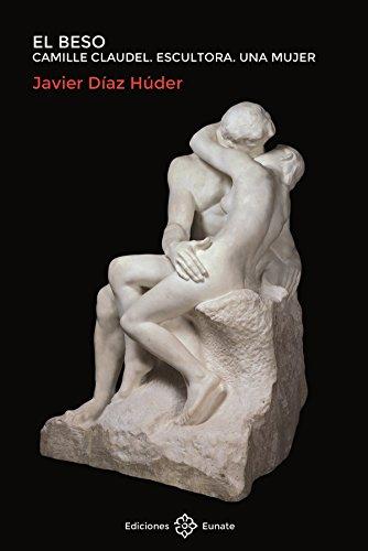 El beso. Camille Claudel. Escultora. Una mujer por Javier Díaz Húder