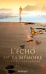L'écho de ta mémoire par Cristine Verlédène