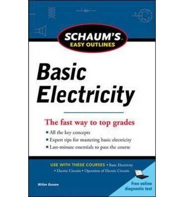 [(Schaums Easy Outline of Basic Electricity)] [Author: Milton Gussow] published on (October, 2011)