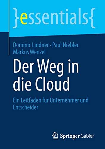 Der Weg in die Cloud: Ein Leitfaden für Unternehmer und Entscheider (essentials)
