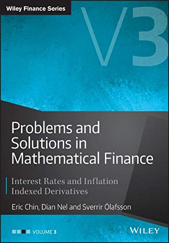 Problems and Solutions in Mathematical Finance: Interest Rates and Inflation Indexed Derivatives, Volume III (Wiley Finance, Band 3)