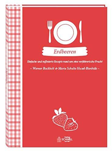 Erdbeeren: Einfache und raffinierte Rezepte rund um eine verführerische Frucht (Herrlich nostalgisch / Rezeptsammlungen)