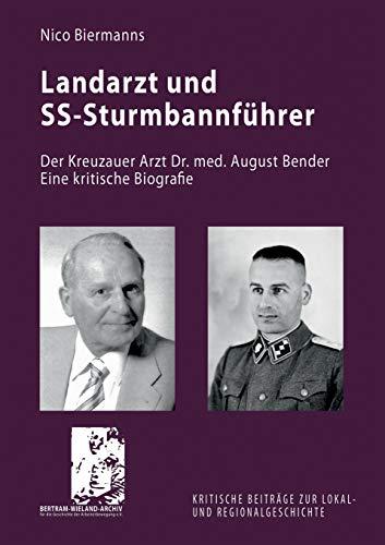 Landarzt und SS-Sturmbannführer: Der Kreuzauer Arzt Dr. med. August Bender. Eine kritische Biografie (Kritische Beiträge zur Lokal- und Regionalgeschichte)