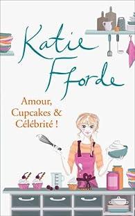Amour, cupcakes & célébrité ! par Katie Fforde
