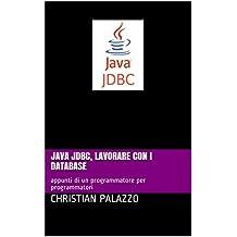 Java JDBC, lavorare con i database: appunti di un programmatore per programmatori (Programmazione Vol. 12) (Italian Edition)