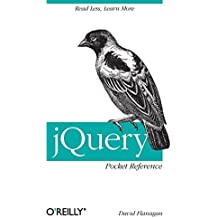 jQuery Pocket Reference: Read Less, Learn More by David Flanagan (2011-01-07)