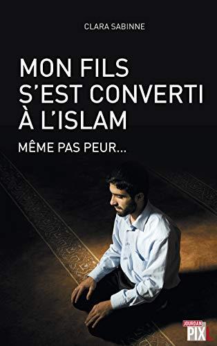 Mon fils s'est converti a l'islam - meme pas peur...