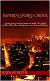 Imperial World Order: A great crisis is stealing upon our world. This global conflict will be like nothing you've ever dreamed of before (What Lies Ahead 19861962) (English Edition)