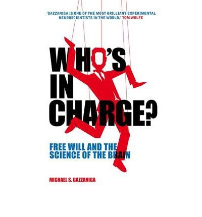 [(Who's in Charge?: Free Will and the Science of the Brain)] [ By (author) Michael S. Gazzaniga ] [April, 2012]