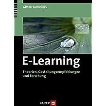 E-Learning. Theorien, Gestaltungsempfehlungen und Forschung