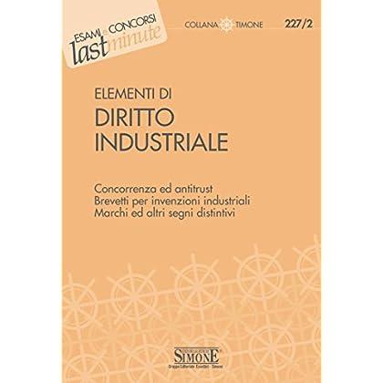 Elementi Di Diritto Industriale: Concorrenza Ed Antitrust - Brevetti Per Invenzioni Industriali - Marchi Ed Altri Segni Distintivi (Il Timone)