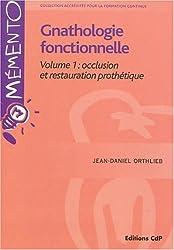 Gnathologie fonctionnelle : Volume 1, Occlusion et restauration prothétique