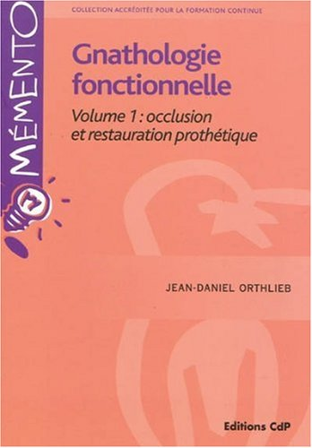 Gnathologie fonctionnelle Volume 1: occlusion et restauration prothétique