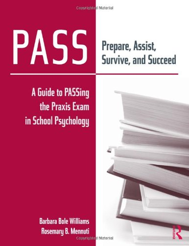 Pass: Prepare, Assist, Survive and Succeed: A Guide to Passing the Praxis Exam in School Psychology (Barbaren-training)