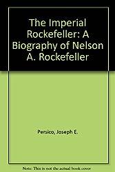 The Imperial Rockefeller: A Biography of Nelson A. Rockefeller by Joseph E. Persico (1983-04-01)