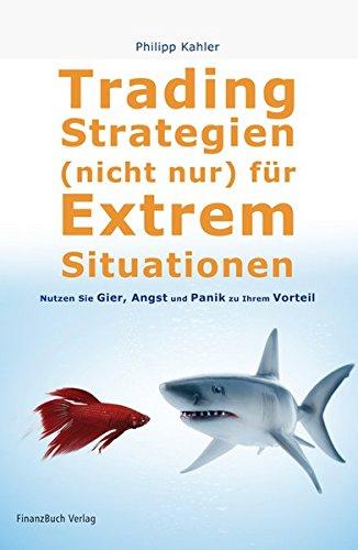 Tradingstrategien (nicht) nur für Extremsituationen: Nutzen Sie Gier, Angst und Panik zu Ihrem Vorteil