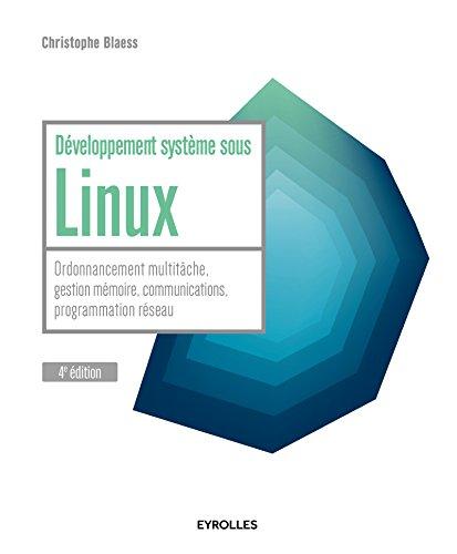 Développement système sous Linux: Ordonnancement multitâche, gestion mémoire, communications, programmation réseau. par Christophe Blaess