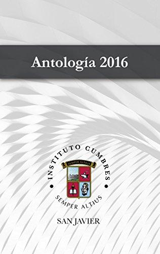 Antología 2016 Instituto Cumbres San Javier (Antología Instituto Cumbres San Javier) par María de los Ángeles Vargas Viera